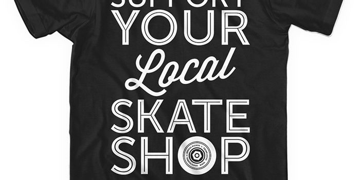 SUPPORT YOUR LOCAL SKATESHOP